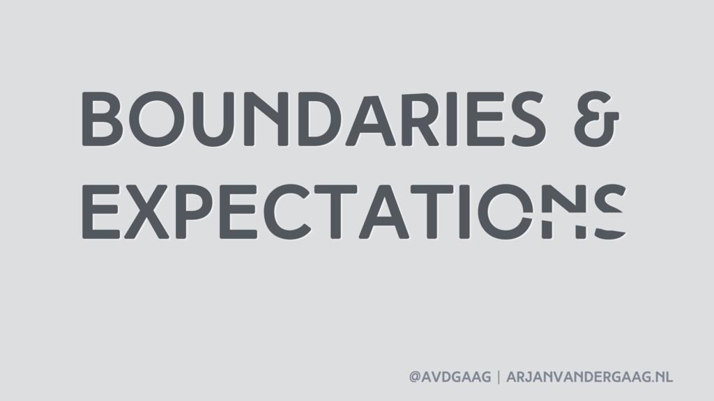 @avdgaag   arjanvandergaag.nl Boundaries & expe...