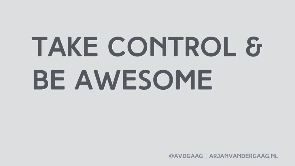 @avdgaag   arjanvandergaag.nl Take control & be...