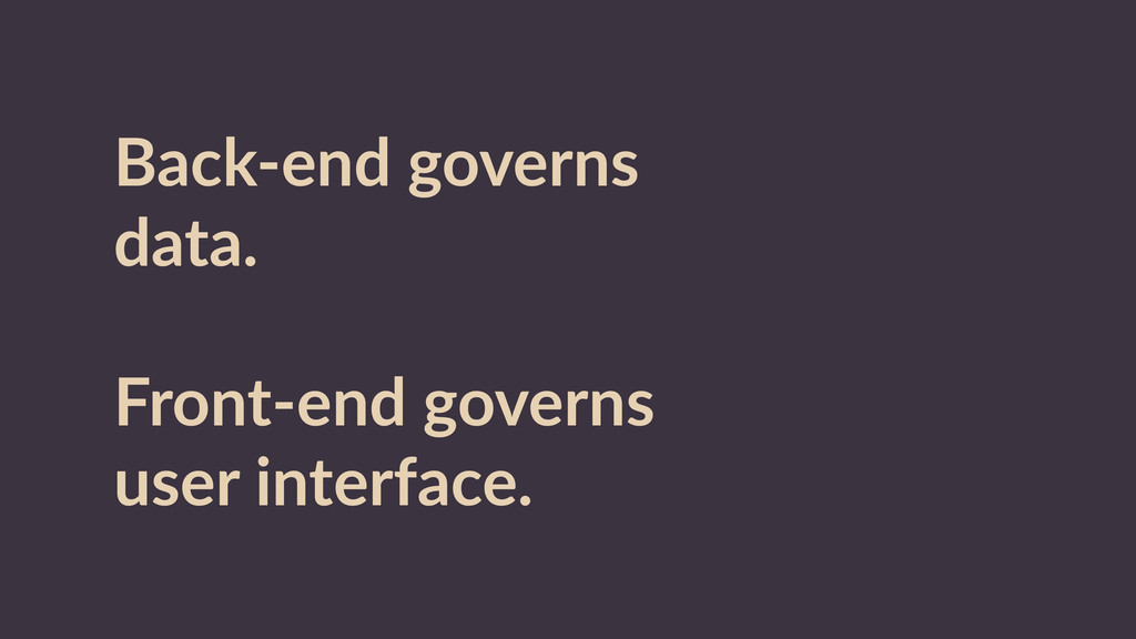 Back-­‐end  governs   data.   ! Front-­‐end  go...