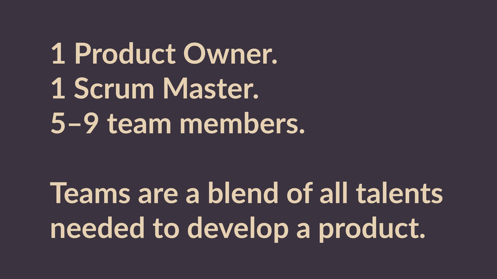 1  Product  Owner.   1  Scrum  Master.   5–9  t...