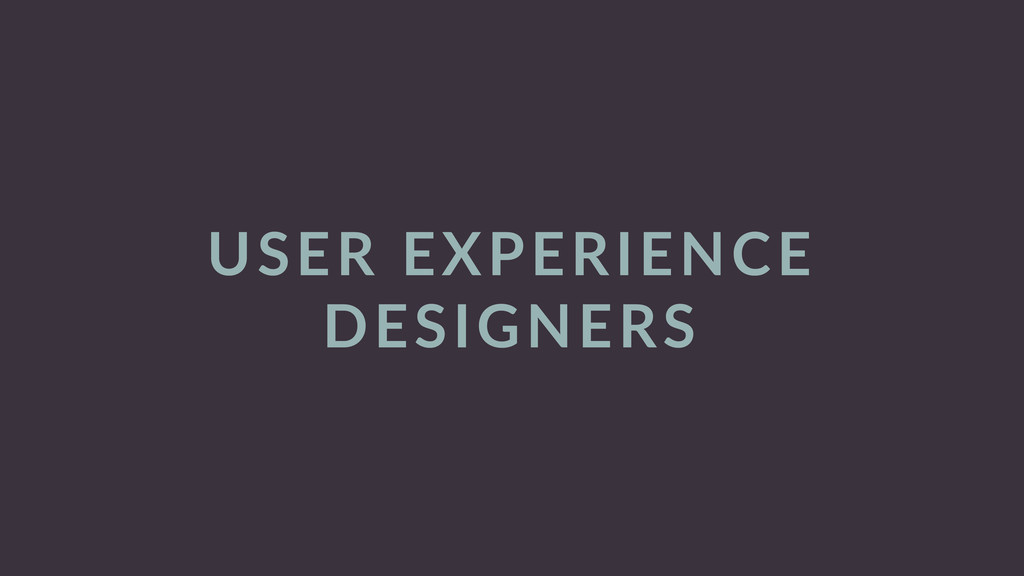 USER EXPERIENCE  DESIGNERS