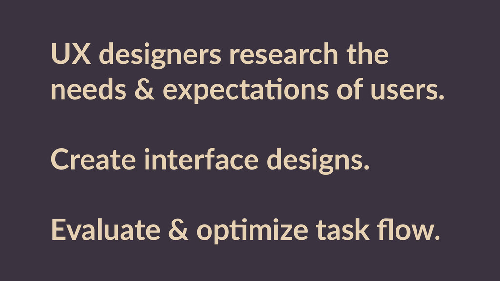 UX  designers  research  the   needs  &  expect...