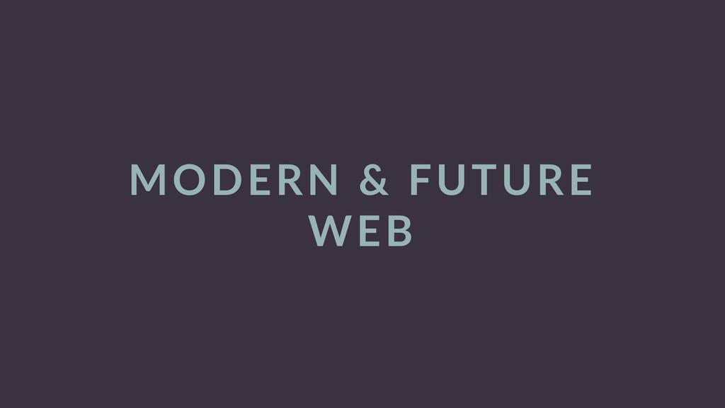 MODERN & FUTURE  WEB