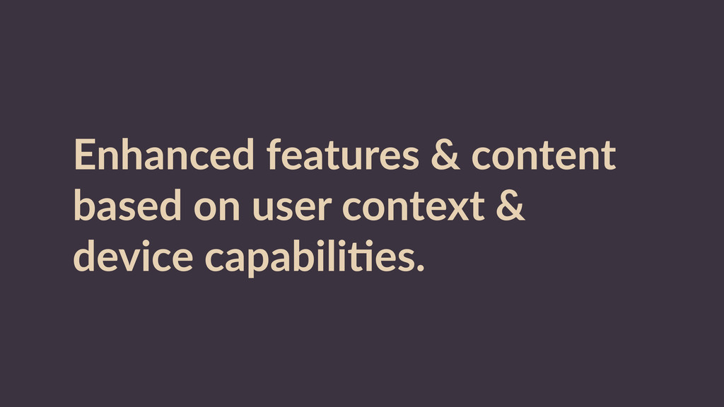 Enhanced  features  &  content   based  on  use...
