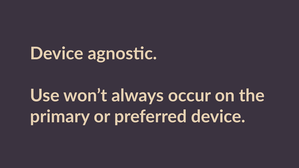 Device  agnosRc.   ! Use  won't  always  occur ...