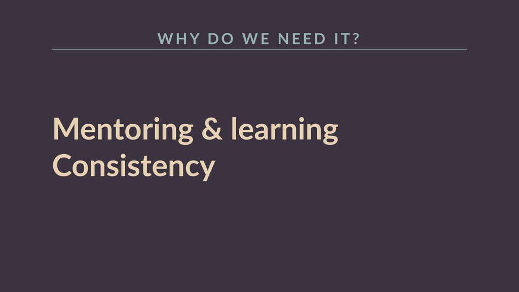 Mentoring  &  learning   Consistency W H Y   D ...