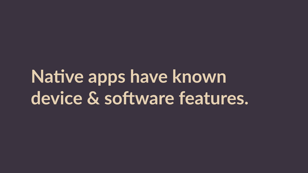 NaRve  apps  have  known   device  &  soXware  ...