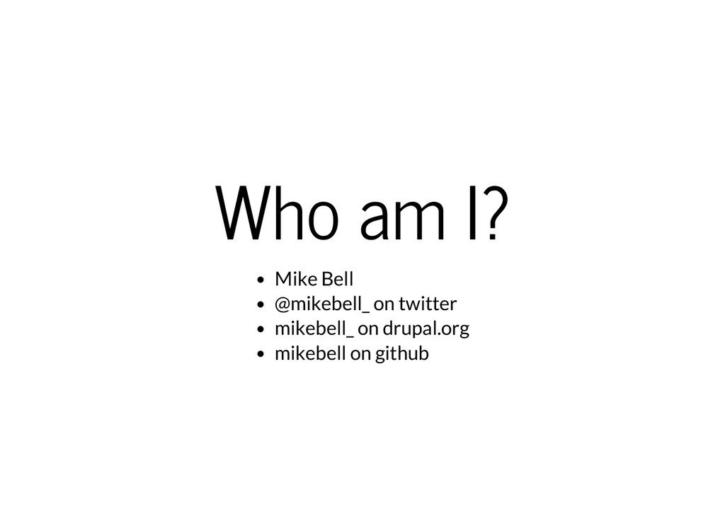 Who am I? Mike Bell @mikebell_ on twitter mikeb...