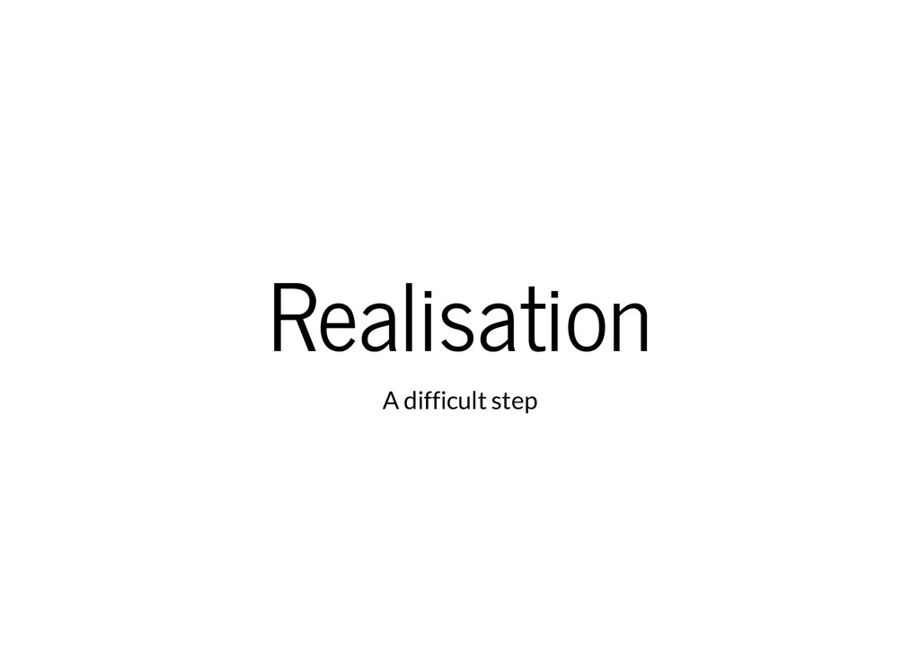 Realisation A difficult step