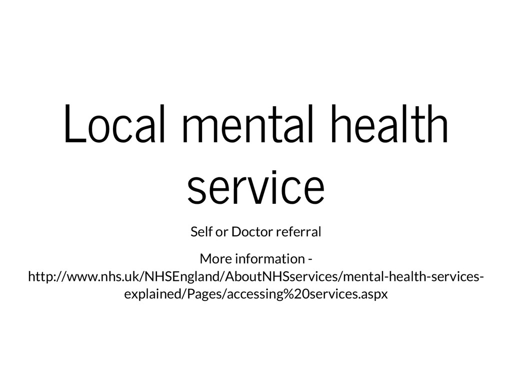 Local mental health service Self or Doctor refe...