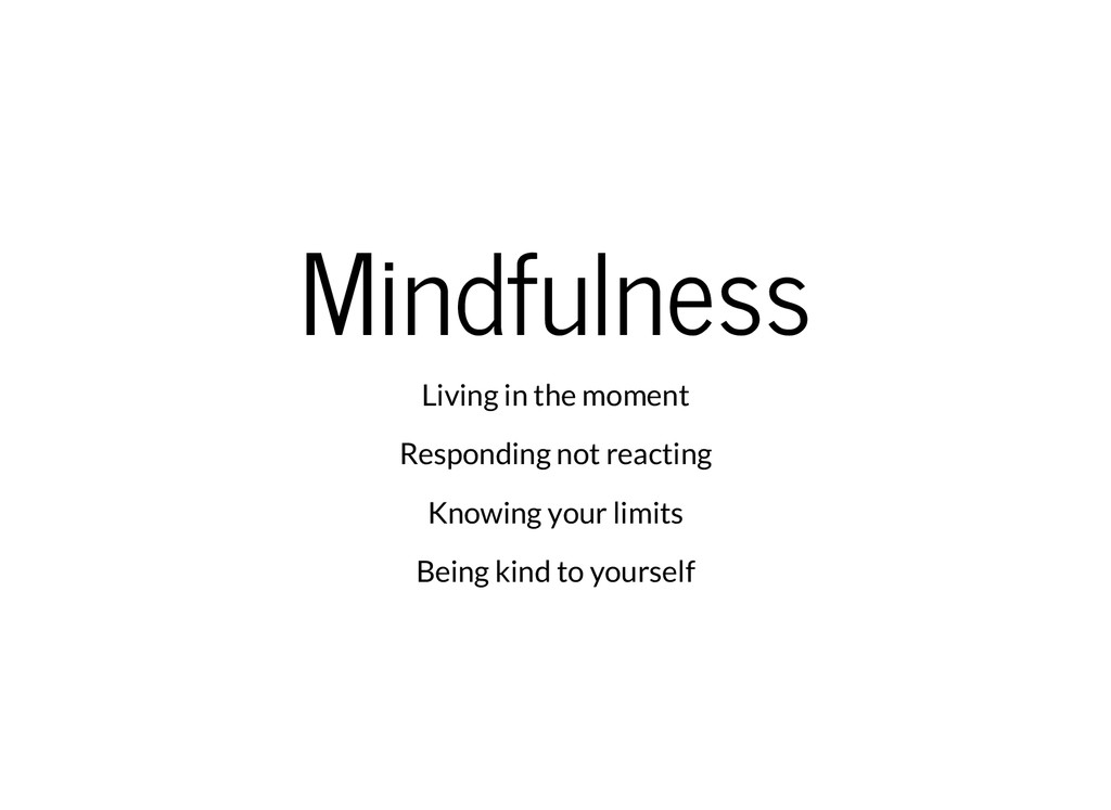Mindfulness Living in the moment Responding not...