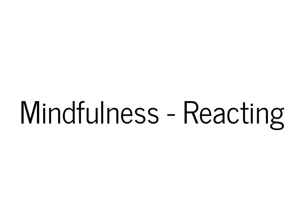 Mindfulness - Reacting