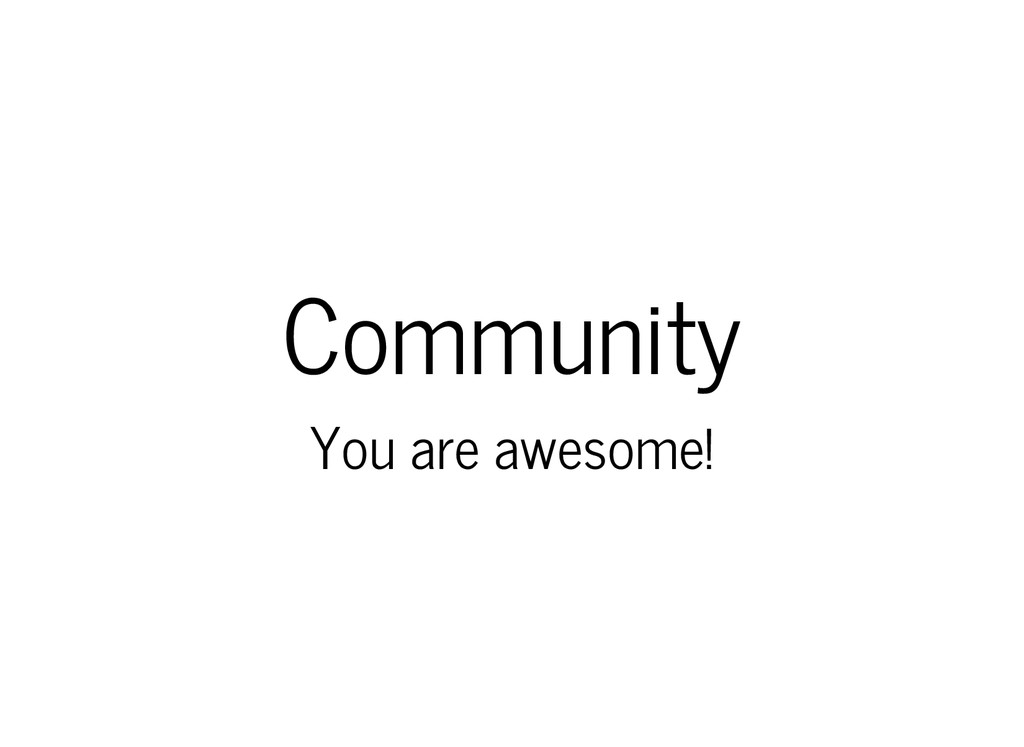 Community You are awesome!