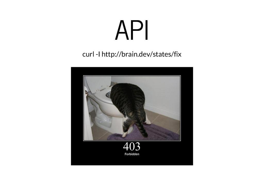 API curl -I http://brain.dev/states/fix