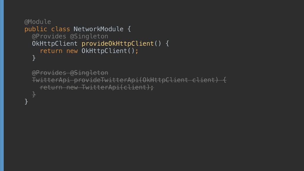 @Module public class NetworkModule { @Provide...