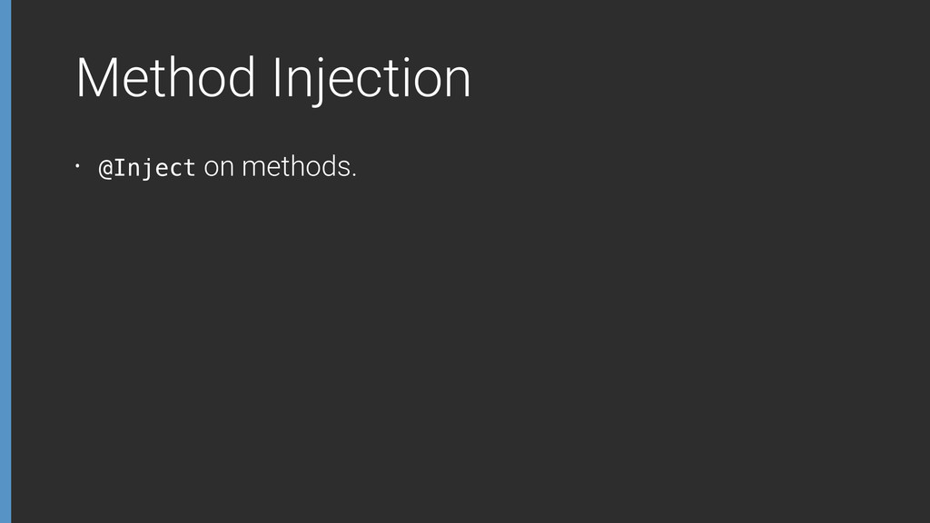 Method Injection • @Inject on methods.