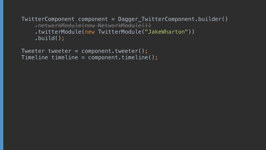 TwitterComponent component = Dagger_TwitterComp...