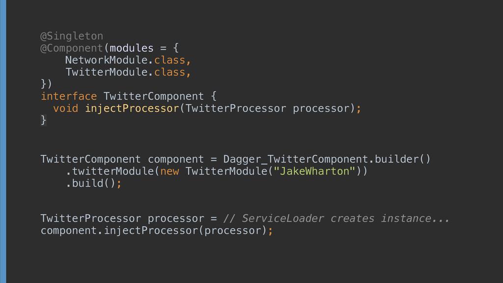@Singleton @Component(modules = { NetworkModul...