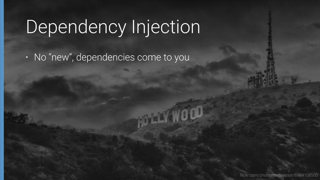 """Dependency Injection • No """"new"""", dependencies c..."""