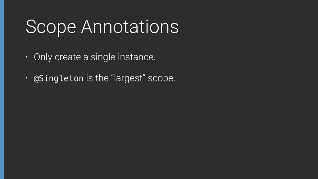 Scope Annotations • Only create a single instan...