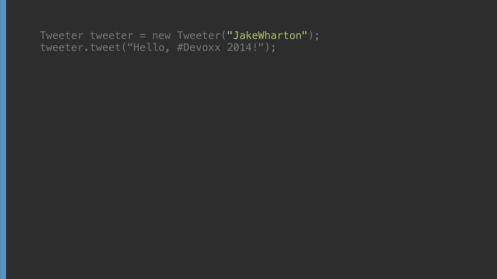 """Tweeter tweeter = new Tweeter(""""JakeWharton""""); ..."""