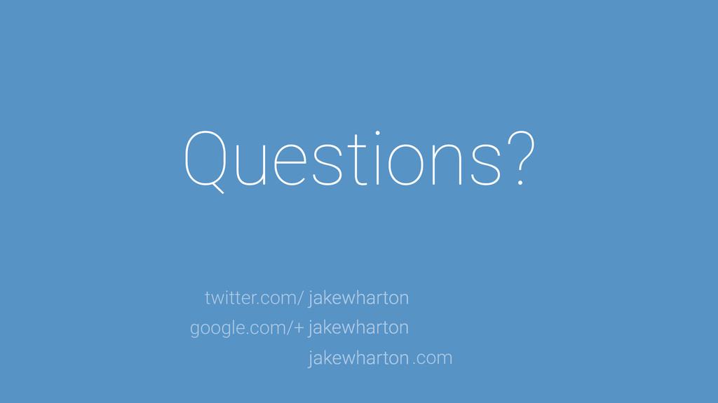 Questions? jakewharton jakewharton jakewharton ...