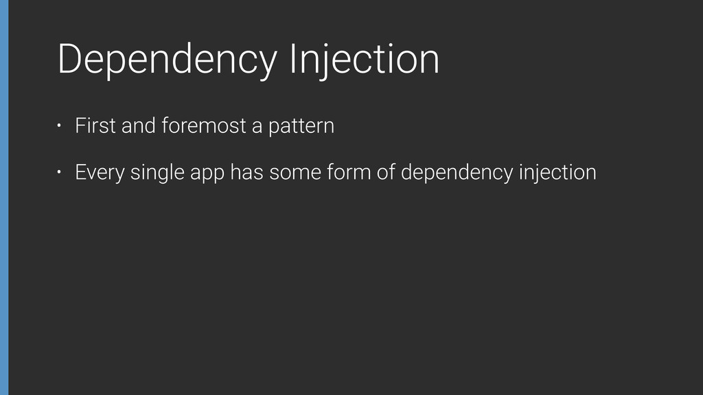 Dependency Injection • First and foremost a pat...