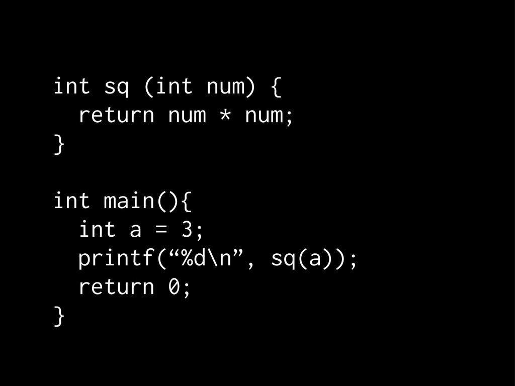 int sq (int num) { return num * num; } int main...