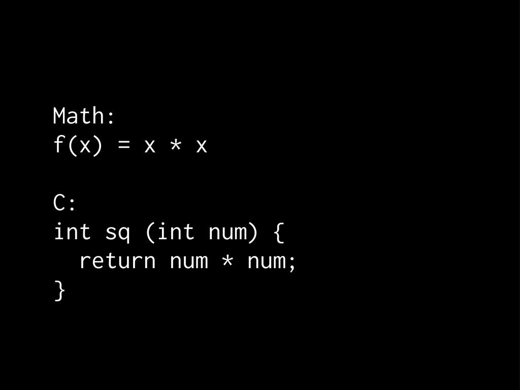Math: f(x) = x * x C: int sq (int num) { return...