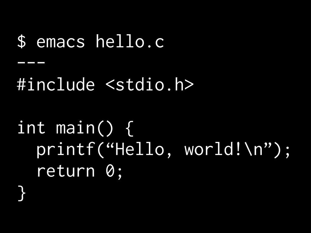 $ emacs hello.c --- #include <stdio.h> int main...