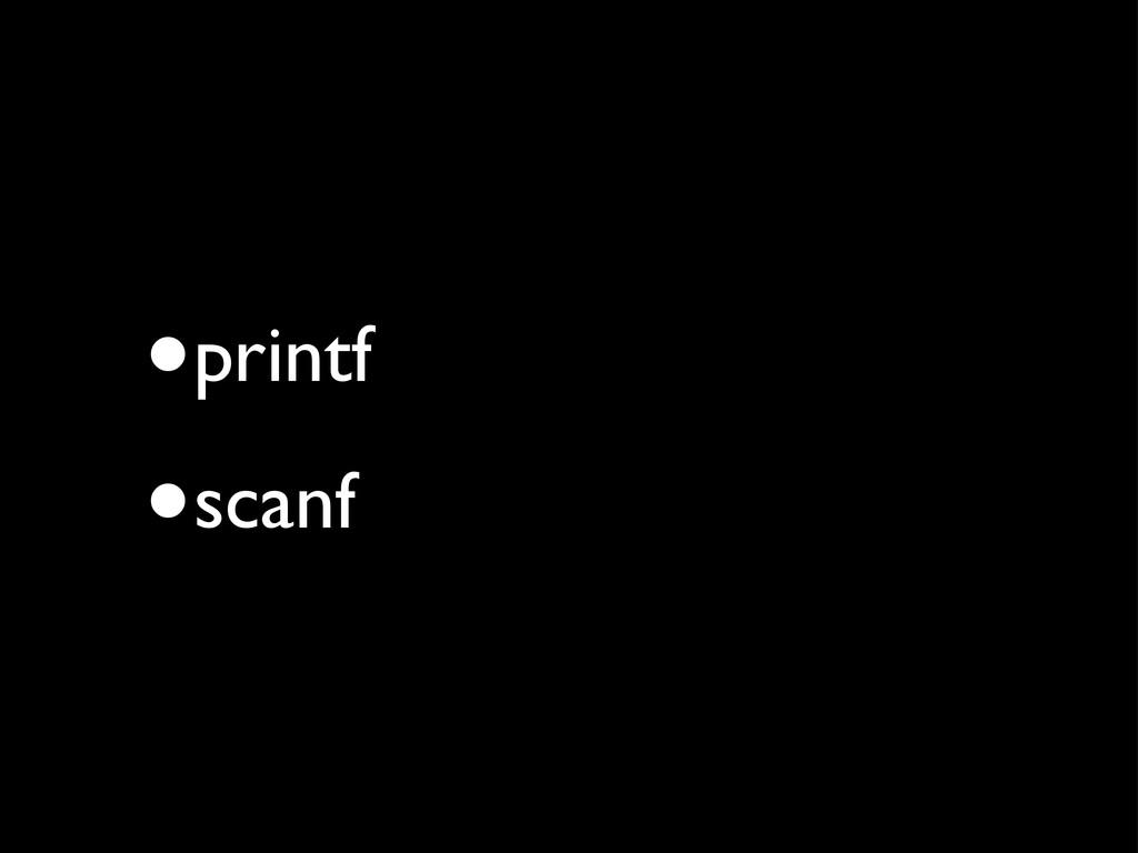•printf •scanf