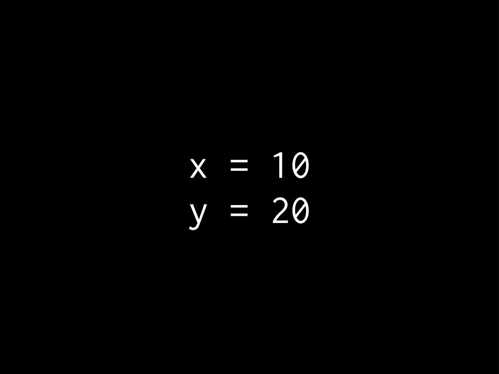 x = 10 y = 20