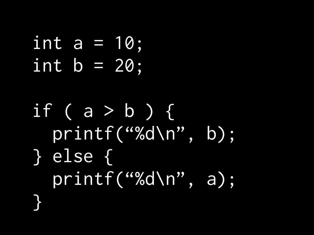 """int a = 10; int b = 20; if ( a > b ) { printf(""""..."""