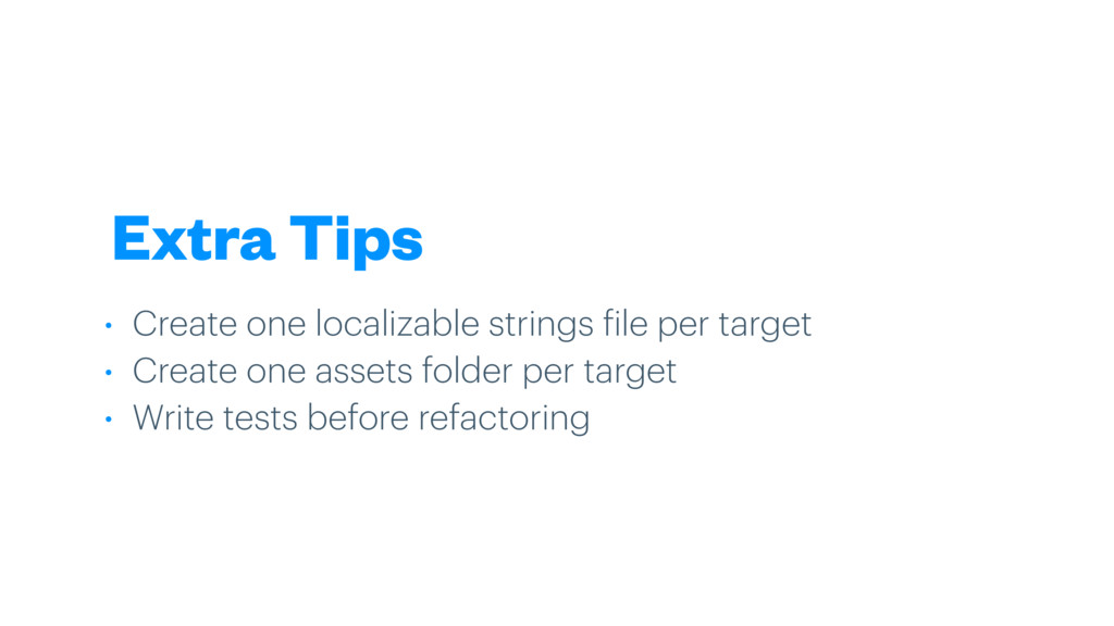 Extra Tips • Create one localizable strings fil...