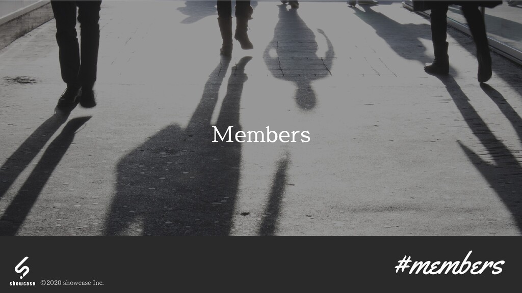 Members #members © 2020 showcase Inc.
