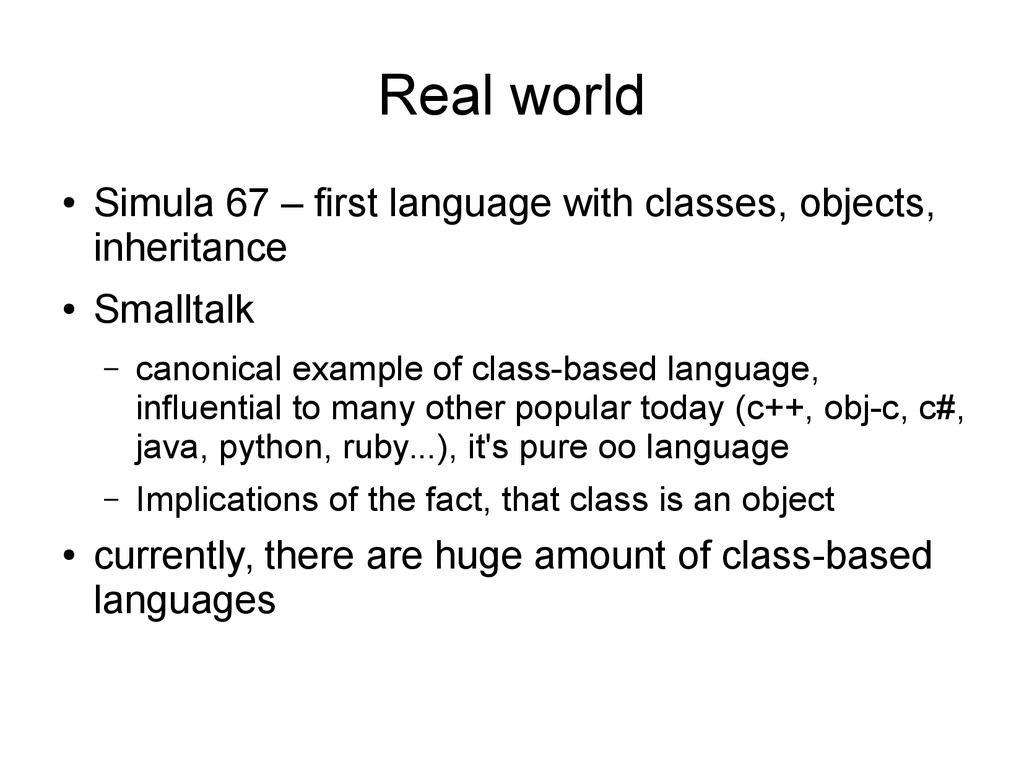 Real world ● Simula 67 – first language with cl...