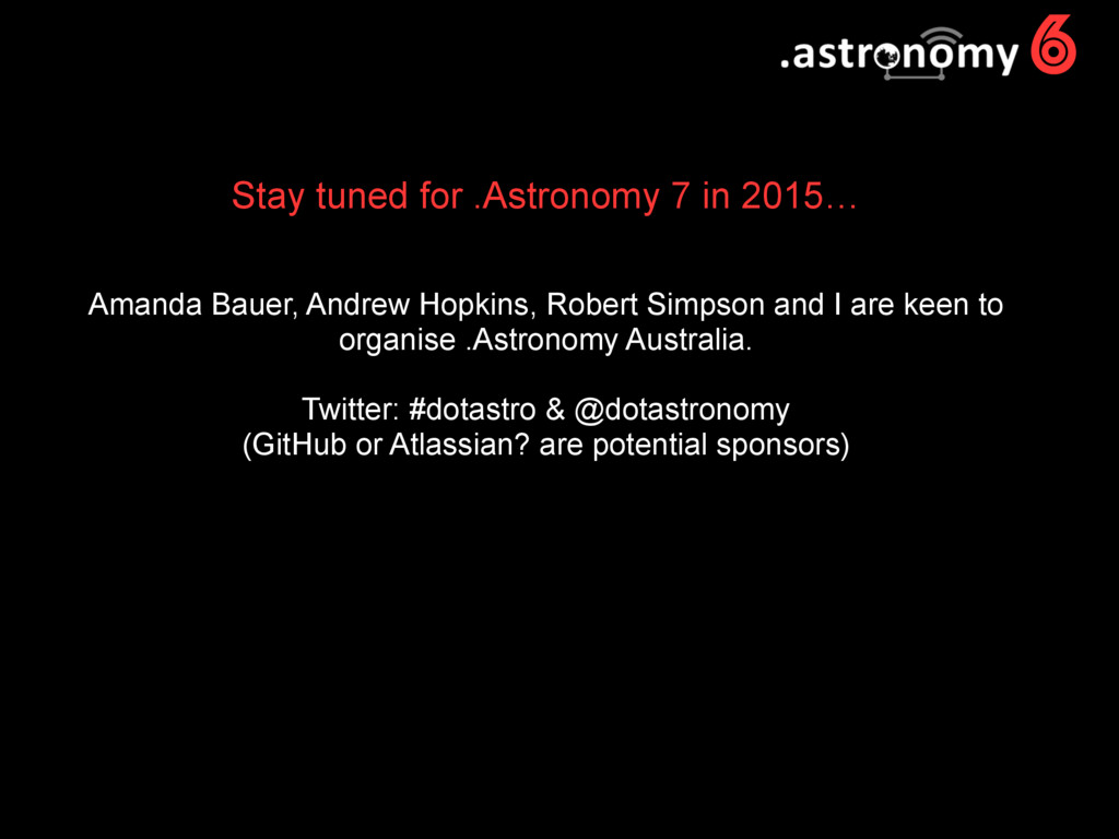 6 Stay tuned for .Astronomy 7 in 2015… Amanda B...