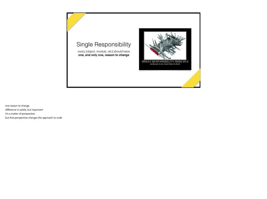 Single Responsibility every [object, module, et...