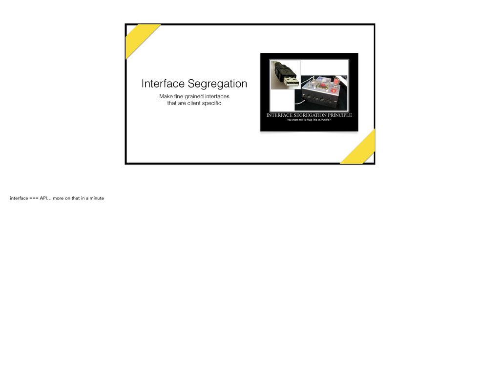 Interface Segregation Make fine grained interfac...