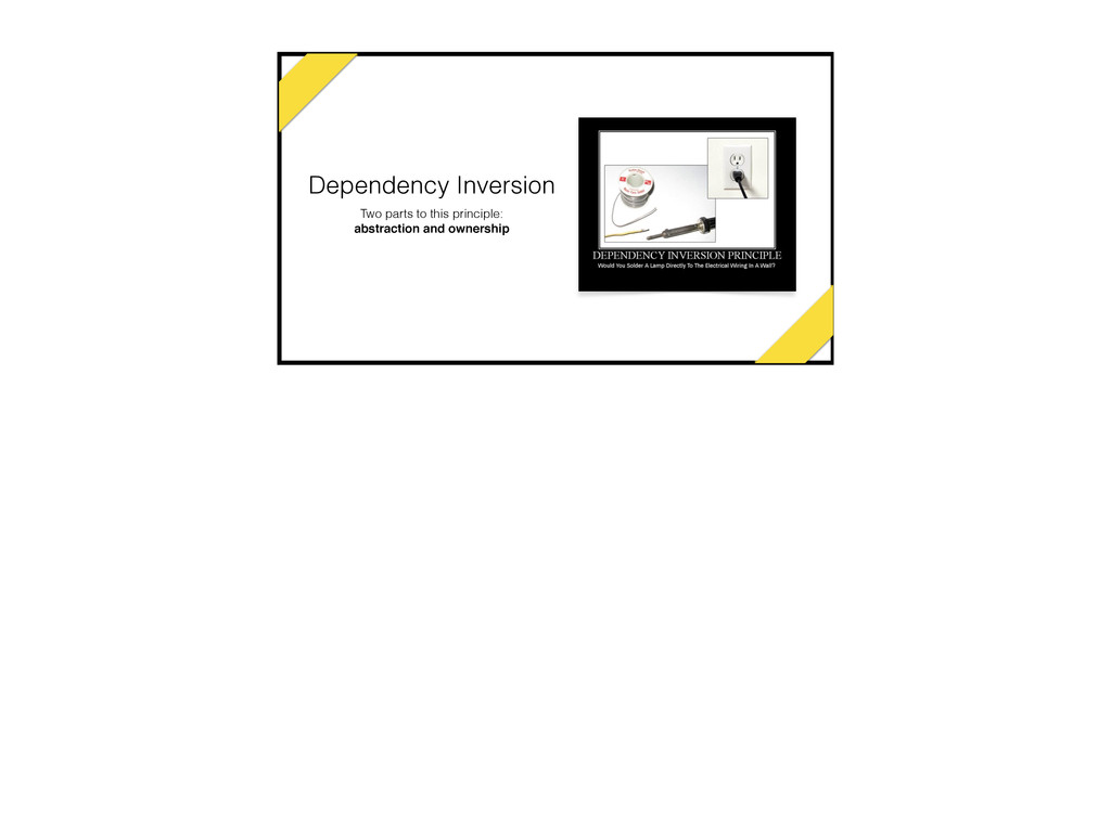 Dependency Inversion Two parts to this principl...