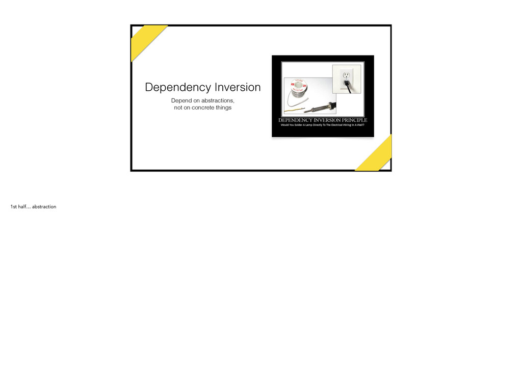 Dependency Inversion Depend on abstractions, no...