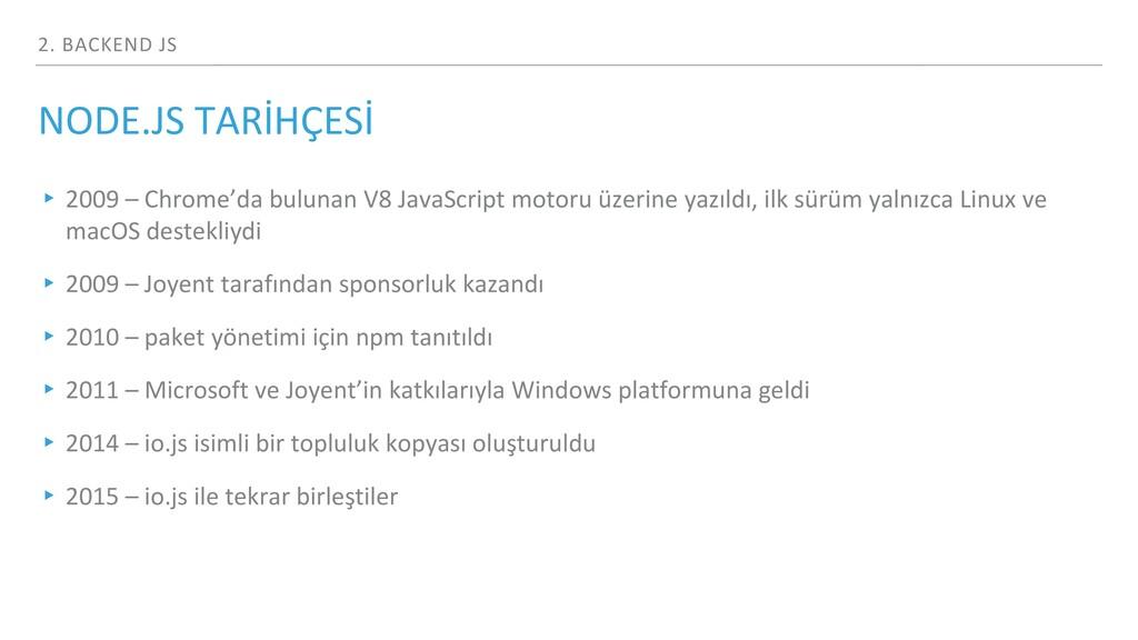 2. BACKEND JS NODE.JS TARİHÇESİ ▸ 2009 – Chrome...