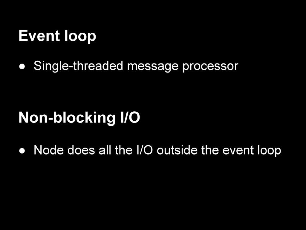 Event loop ● Single-threaded message processor ...