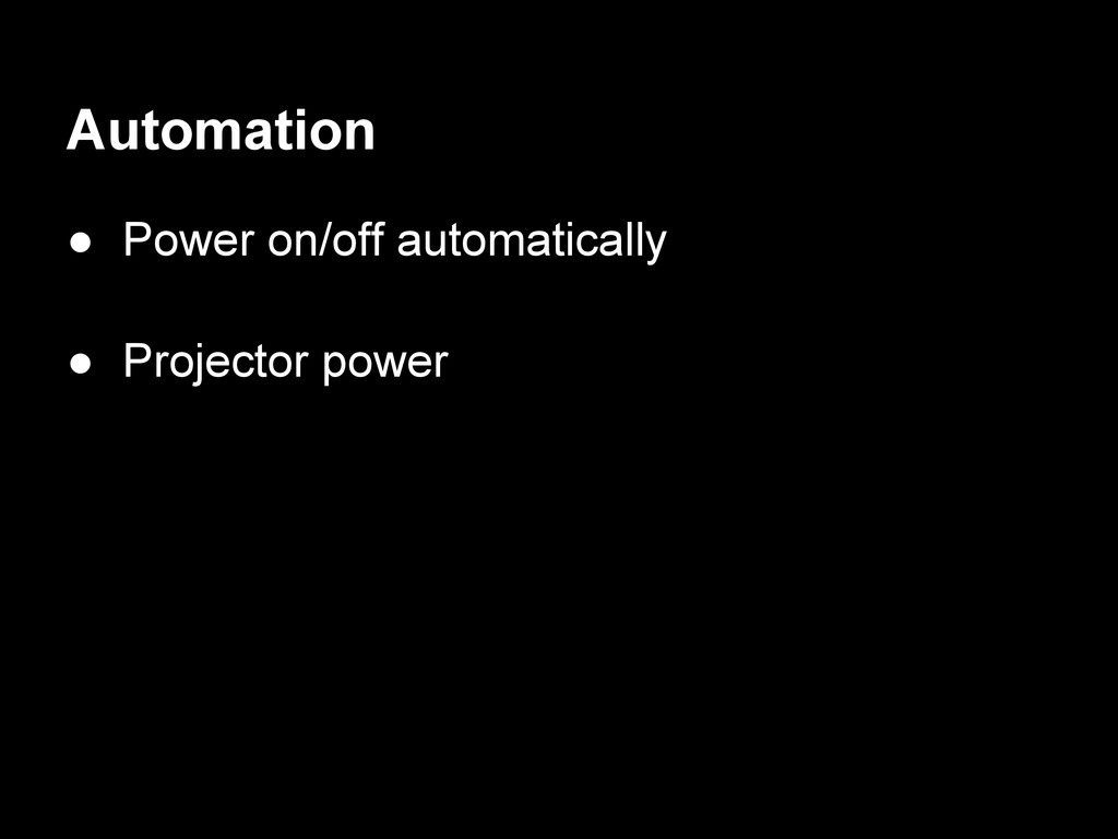 Automation ● Power on/off automatically ● Proje...