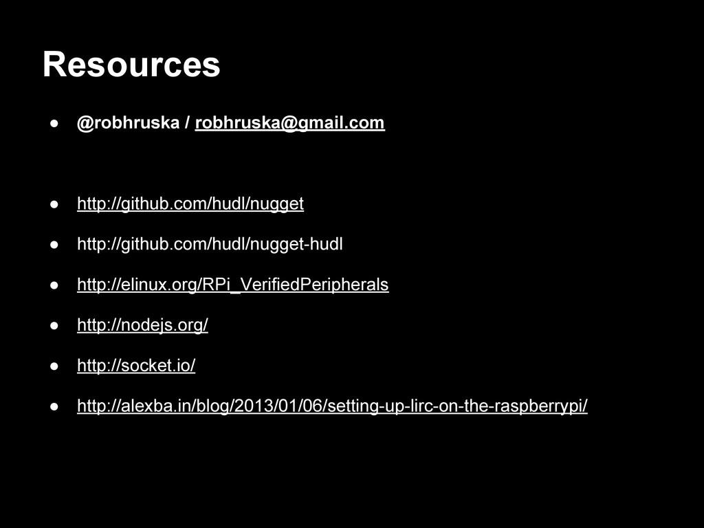 Resources ● @robhruska / robhruska@gmail.com ● ...