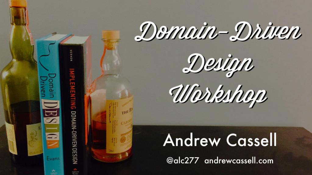 Domain-Driven Design Workshop Domain-Driven Des...