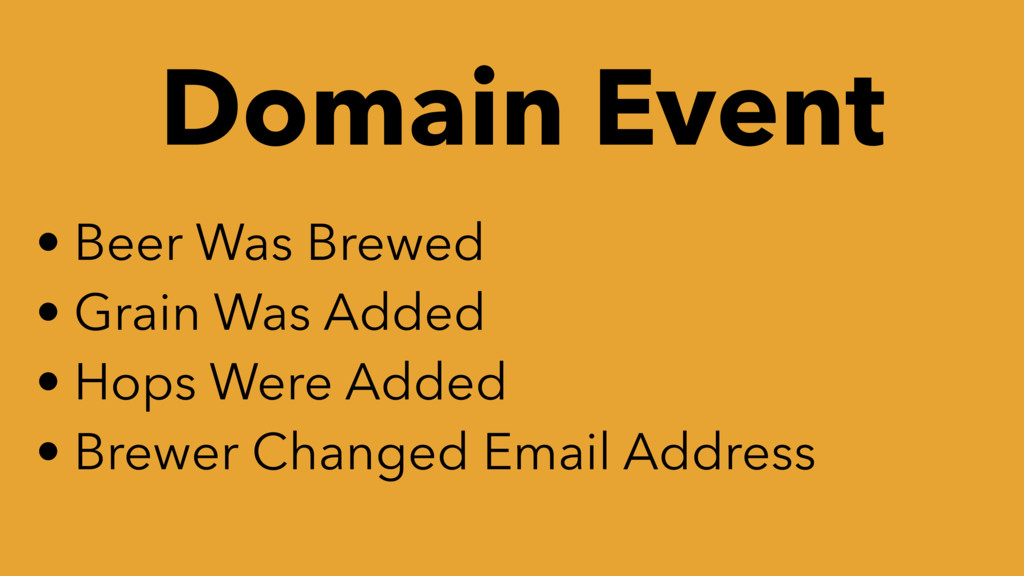 Domain Event • Beer Was Brewed • Grain Was Adde...