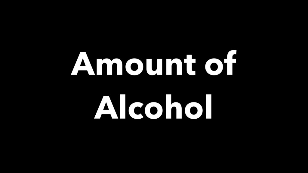 Amount of Alcohol