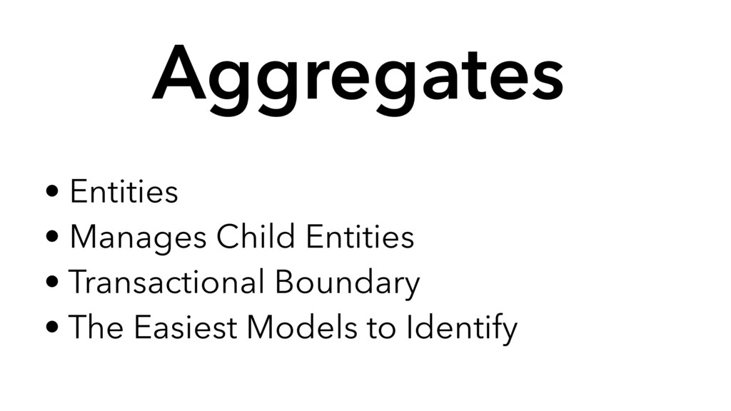 • Entities • Manages Child Entities • Transacti...