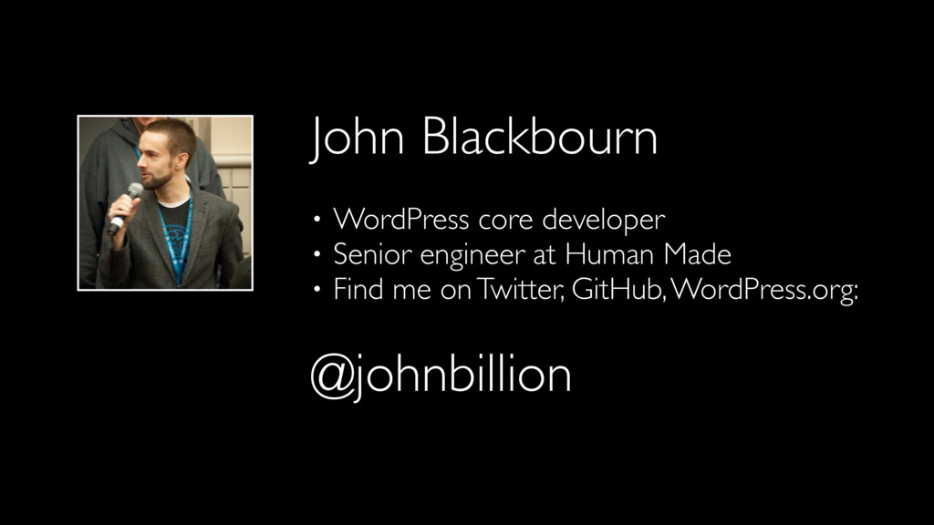 John Blackbourn • WordPress core developer • Se...